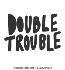 Double trouble. Sticker for social media content. Vector hand drawn illustration design. Bubble pop art comic style poster, t shirt print, post card, video blog cover