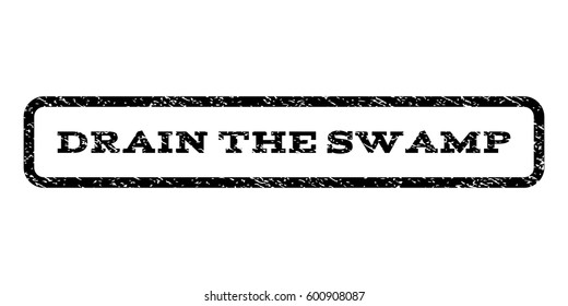 Drain The Swamp watermark stamp. Text caption inside rounded rectangle frame with grunge design style. Rubber seal stamp with unclean texture. Vector black ink imprint on a white background.