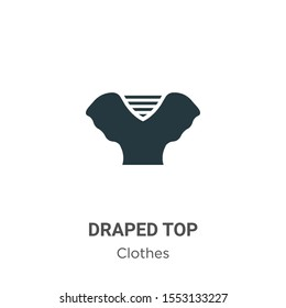Draped top vector icon on white background. Flat vector draped top icon symbol sign from modern clothes collection for mobile concept and web apps design.