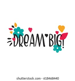 Dream big. Bright colored letters. Stylish hand drawn lettering. Hand-painted inscription. Motivational calligraphy poster. Quote for cards, photo overlays, invitations. Nature, big bud, pink hearts.