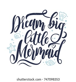 Dream big little mermaid hand drawn inspirational quote. Summer quote with starfish, seashells, hearts and pearls. Summer t-shirts print, invitation, poster.
