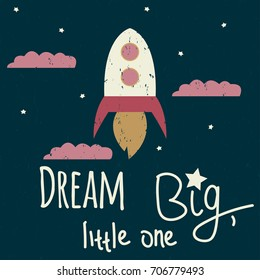 Dream big, little one. Cartoon poster with rocket and lettering. Vector hand drawn illustration.