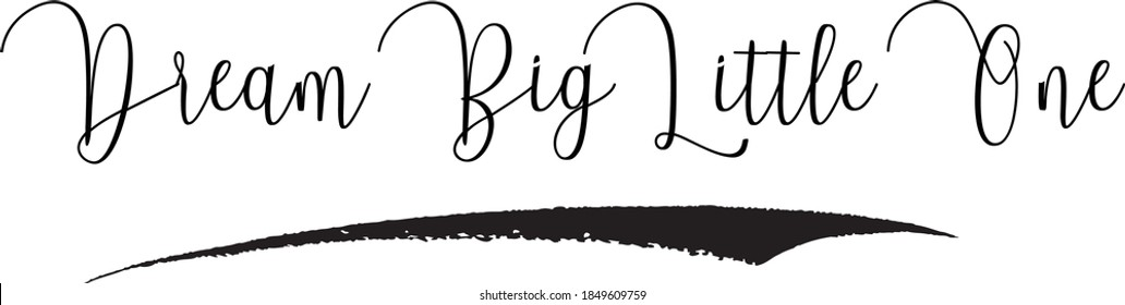 Dream Big Little One Handwritten Font Typography Text Positive Quote on White Background