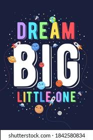 Dream big little one, kids vector illustration. motivational design illustrations for outer space themed kids, space kids. colorful motivation quotes.