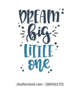Dream big little one motivational quote Hand drawn typography poster set. Conceptual handwritten phrase craft T shirt hand lettered