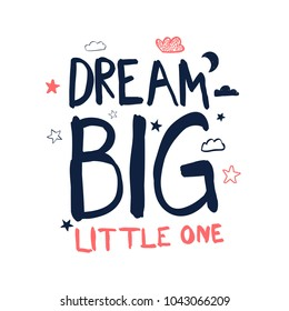 Dream big little one slogan. Hand writing font.