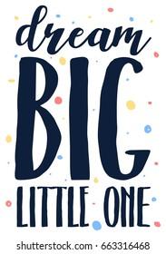 dream big little one slogan vector for print design.