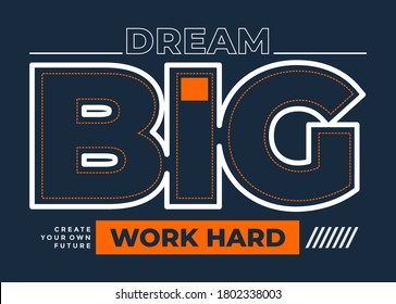 Dream big, modern and stylish motivational quotes typography slogan. Colorful abstract design with the lines style. Vector for print tee shirt, typography, poster and other uses. Global swatches.