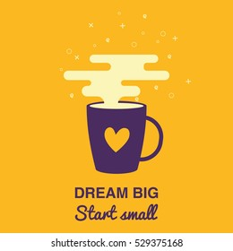 Dream big, Start small card. A cup of coffee with modern clouds. Coffee banner for break time. Vector illustration flat style.
