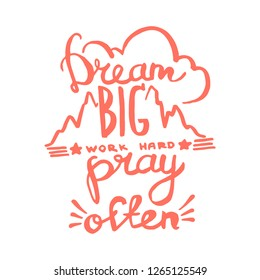 Dream big, work hard, pray often handwriting monogram calligraphy. Phrase poster graphic desing. Hand drawn quotes for motivation, inspiration. Black and white engraved ink art vector.