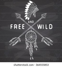 Dream catcher and crossed arrows, tribal legend in Indian style with traditional headdress. dreamcatcher with bird feathers and beads. Vector vintage illustration, Letters Free and Wild