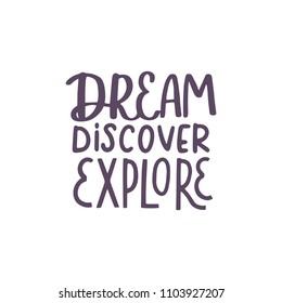 Dream, discover, explore. Travel, adventure typographic hand written lettering inscription quote, calligraphy vector illustration. Text sign slogan design for poster, greeting card, print, cool badge