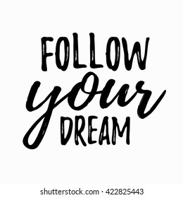 Dream Inspirational Quote Follow Your Dream. Lettering Inspirational Quote  Design Or Posters, T