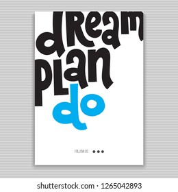 Dream Plan Do - Poster with hand drawn vector lettering. Unique motivational quote to keep inspired for success. Slogan stylized typography. Phrase for business goals, mentoring, self development.