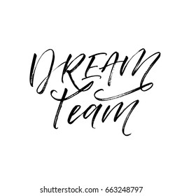 Dream team card.  Ink illustration. Modern brush calligraphy. Isolated on white background.