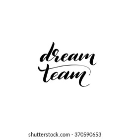 Dream team phrase. Dream team brushed lettering. Isolated on white background. Ink illustration. Modern brush calligraphy. Hand drawn lettering background.