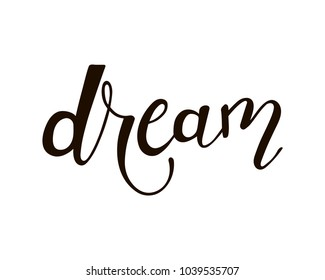Dream - unique hand drawn word for motivational posters, cards, t shirts, apparel design. Vector design.