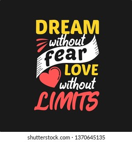Dream without fear love without limits. Premium motivational quote. Typography quote. Vector quote with dark background