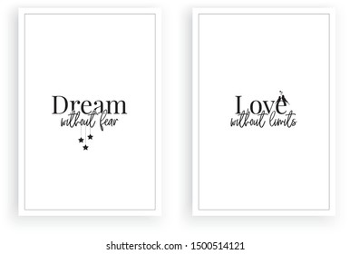 Dream without fear, love without limits, vector, minimalist two pieces poster design isolated on white background,  motivational, inspirational love quotes, wordings, lettering, wall decals, wall art