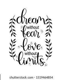 Dream without fear, love without limits. Motivational quote, hand lettering