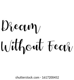 Dream Without Fear Quote. An Inspiring Motivational Life Quote for Banner Design, Wall Art, Social Media Post, Poster and Sticker Isolated on White Background.