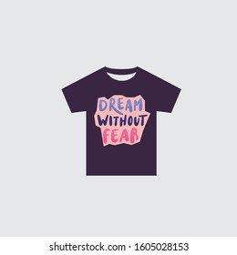 Dream without fear text T-shirt print design.Printing and badge applique label t-shirts, jeans, casual wear. Vector illustration.
