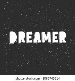 Dreamer - hand drawn lettering on black grunge background. Inspiration phrase. Vector illustration.