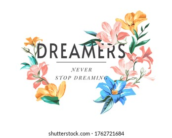 dreamers slogan with colorful flowers illustration