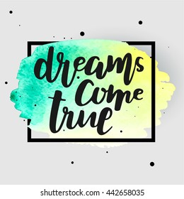 """Dreams come true"" hand drawn lettering on watercolor stain. Square frame.  Template for design. Vector illustration"