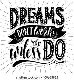 Dreams don`t work unless you do.Inspirational quote.Hand drawn illustration with hand lettering.
