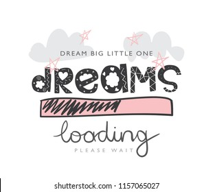 Dreams loading concept / Vector illustration design for t shirt graphics, slogan tees, prints, posters, cards, stickers and other creative uses