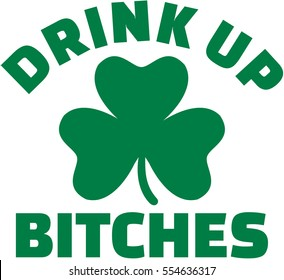 Drink up bitches with shamrock