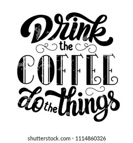 Drink the coffee do the things black hand lettering, vintage calligraphy, brush handwriting type on white background. Vector typograhy illustration.