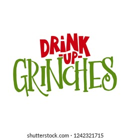 Drink up Grinches - Calligraphy phrase for Christmas. Hand drawn lettering for Xmas greetings cards, invitations. Good for t-shirt, mug, scrap booking, gift, printing press. Holiday quotes.