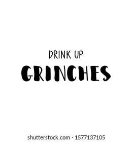 Drink up Grinches. Holiday lettering. Ink illustration. Modern brush calligraphy Isolated on white background. t-shirt design