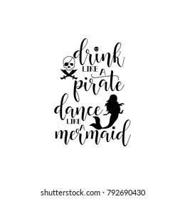 drink like a pirate dance like a mermaid. Lettering. Vector hand drawn motivational and inspirational quote. Calligraphic poster