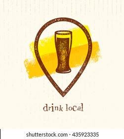 Drink Local Creative Vector Design Element. Beer Glass Inside Location Icon On Grunge Brush Background.