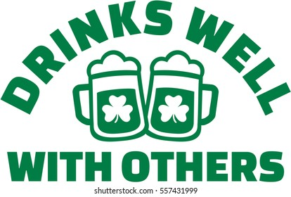 Drinks well with others - St. Patrick's Day