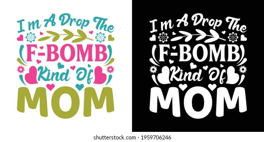 I'm A Drop The F-bomb Kind Of Mom Printable Vector Illustration