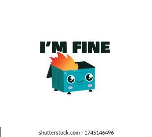 Dumpster on fire Is Fine ''Im fine'' logo