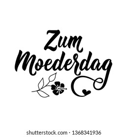 Dutch text: Happy Mother's day. Lettering. vector illustration. element for flyers, banner and posters Modern calligraphy. Zum Moederdag