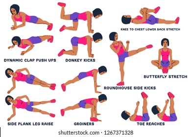 Dynamic clap push ups. Donkey kicks. Knee to chest lower back stretch. Butterfly stretch Roundhouse side kicks. Side kick. Side plank leg raise. Groiners. Plank. Toe reaches. Crunches. Sport exersice