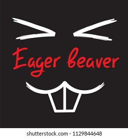 Eager beaver - handwritten funny motivational quote. American slang, urban dictionary, English phraseologism. Print for poster, t-shirt, bag, cups, postcard, flyer, sticker, building logo.