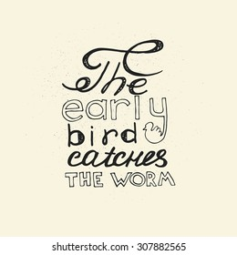 The early bird catches the worm. Hand drawn inspirational and motivating phrase,  quote. Vector isolated typography design element for greeting cards, posters and print invitations and T-shirt.