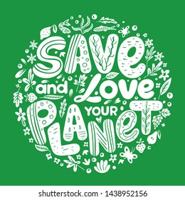 """Earth Day advertising and agitating posters. Hand drawn phrase """"Save and love your planet"""". Love and save our planet placards vector illustration. Ecology saving measures"""