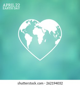 Earth Day card. Earth symbol on blurred background. Globe in the shape of heart. Vector illustration.