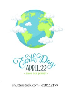 Earth day poster with clouds and text. Cartoon Earth planet isolated on white background. Save our planet.