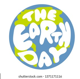 The Earth Day quote phrase. Lettering globus silhouette. Eco-planet green colorful card.