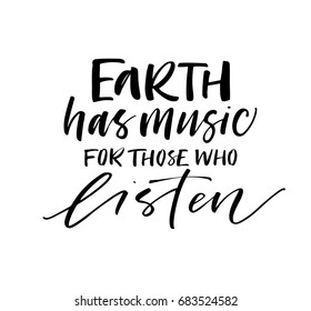 Earth has music for those who listen phrase. Ink illustration. Modern brush calligraphy. Isolated on white background.