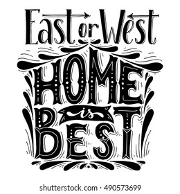 East or west home is best.Inspirational quote.Hand drawn poster with hand lettering.